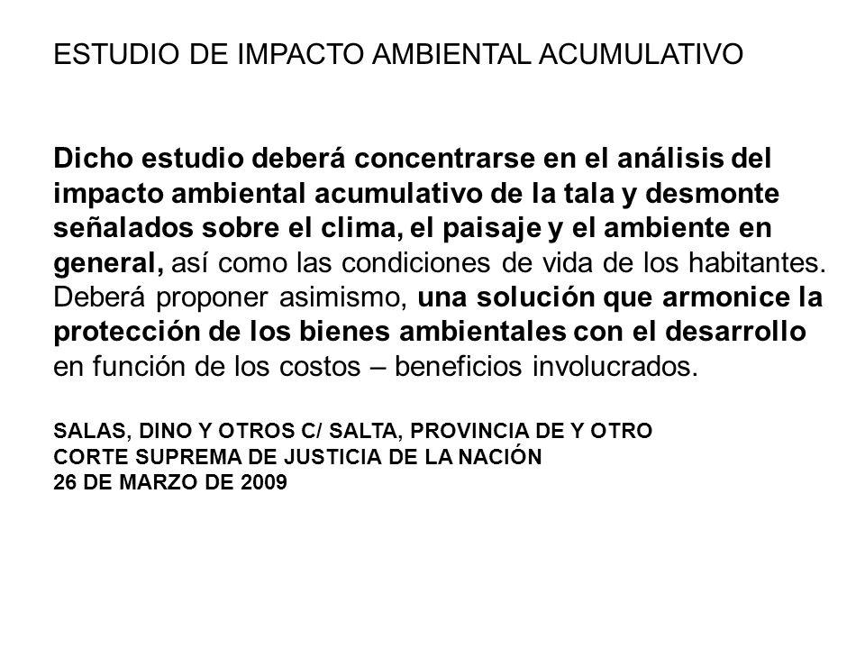 ESTUDIO DE IMPACTO AMBIENTAL ACUMULATIVO Dicho estudio deberá concentrarse en el análisis del impacto ambiental acumulativo de la tala y desmonte seña