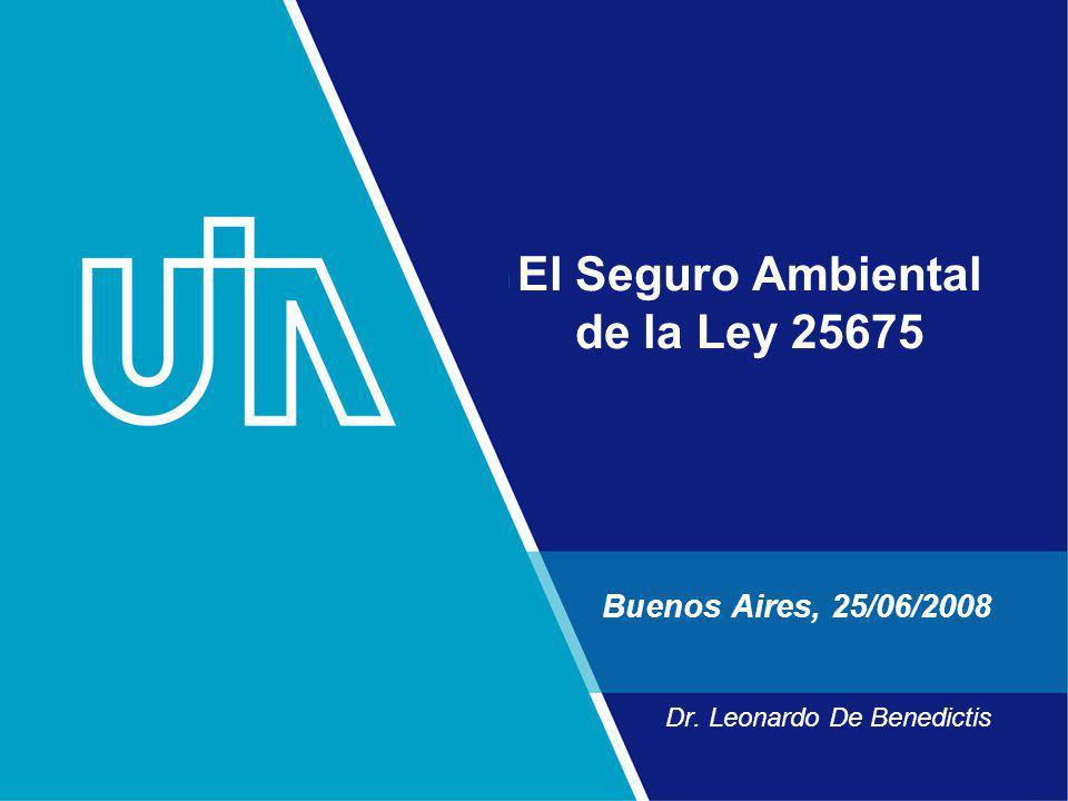 El Seguro Ambiental de la Ley 25675 Buenos Aires, 25/06/2008 Dr. Leonardo De Benedictis