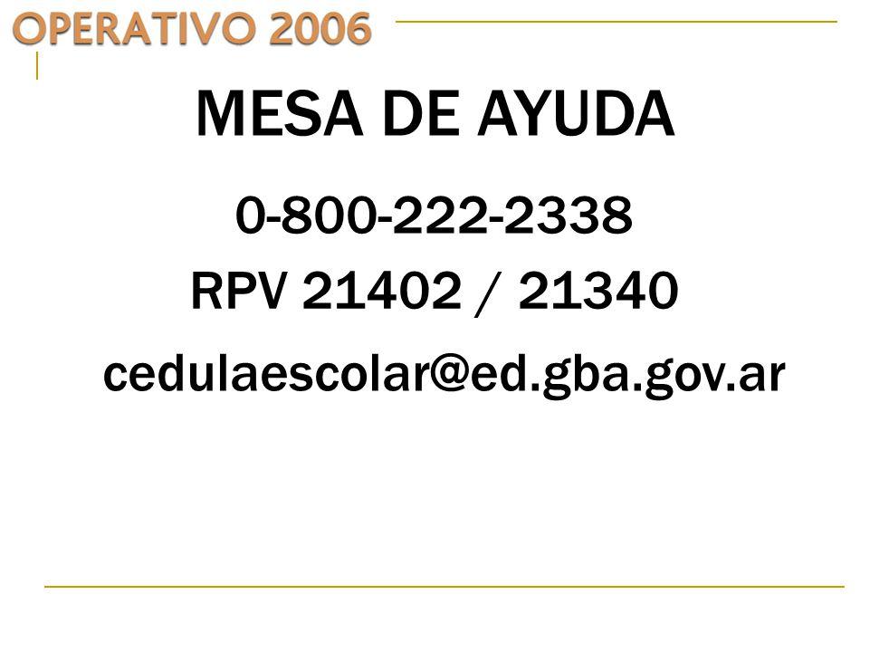 MESA DE AYUDA 0-800-222-2338 RPV 21402 / 21340 cedulaescolar@ed.gba.gov.ar