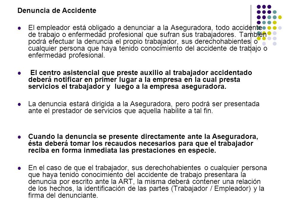 Denuncia de Accidente El empleador está obligado a denunciar a la Aseguradora, todo accidente de trabajo o enfermedad profesional que sufran sus trabajadores.