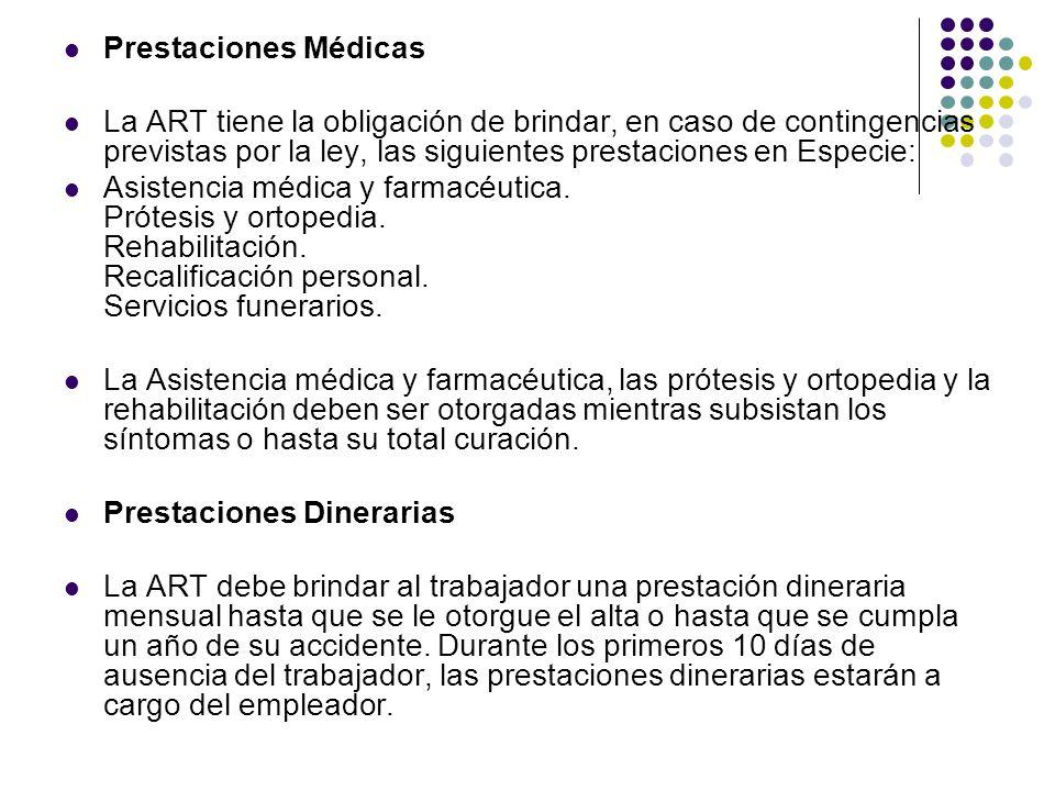 Prestaciones Médicas La ART tiene la obligación de brindar, en caso de contingencias previstas por la ley, las siguientes prestaciones en Especie: Asistencia médica y farmacéutica.