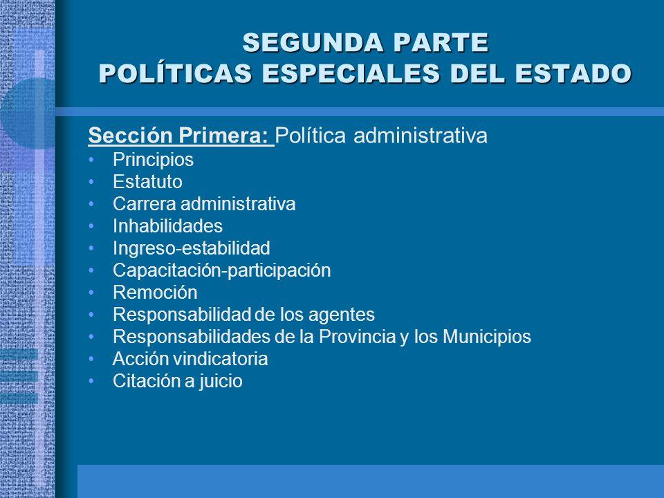 SEGUNDA PARTE POLÍTICAS ESPECIALES DEL ESTADO Sección Primera: Política administrativa Principios Estatuto Carrera administrativa Inhabilidades Ingres