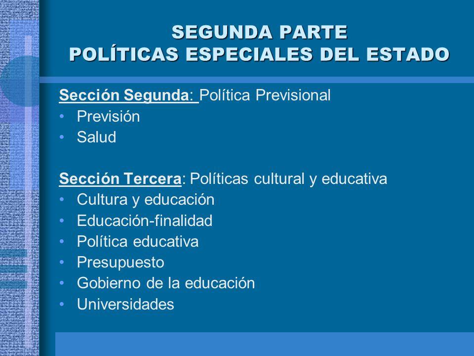 SEGUNDA PARTE POLÍTICAS ESPECIALES DEL ESTADO Sección Segunda: Política Previsional Previsión Salud Sección Tercera: Políticas cultural y educativa Cu