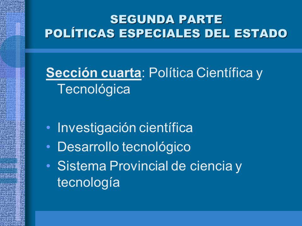SEGUNDA PARTE POLÍTICAS ESPECIALES DEL ESTADO Sección cuarta: Política Científica y Tecnológica Investigación científica Desarrollo tecnológico Sistem