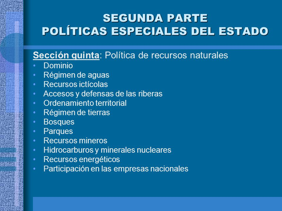 SEGUNDA PARTE POLÍTICAS ESPECIALES DEL ESTADO Sección quinta: Política de recursos naturales Dominio Régimen de aguas Recursos ictícolas Accesos y def