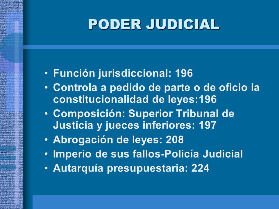 PODER JUDICIAL Función jurisdiccional: 196 Controla a pedido de parte o de oficio la constitucionalidad de leyes:196 Composición: Superior Tribunal de