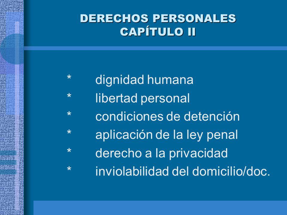 DERECHOS PERSONALES CAPÍTULO II *dignidad humana *libertad personal *condiciones de detención *aplicación de la ley penal *derecho a la privacidad *in