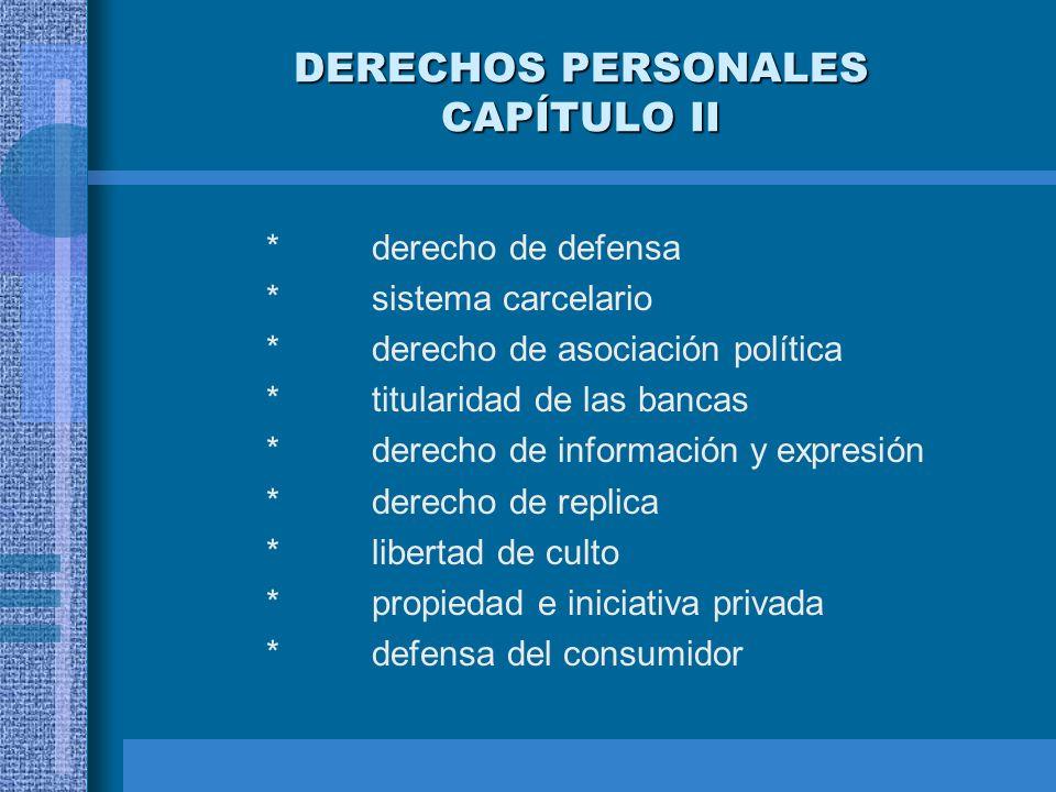 DERECHOS PERSONALES CAPÍTULO II *derecho de defensa *sistema carcelario *derecho de asociación política *titularidad de las bancas *derecho de informa