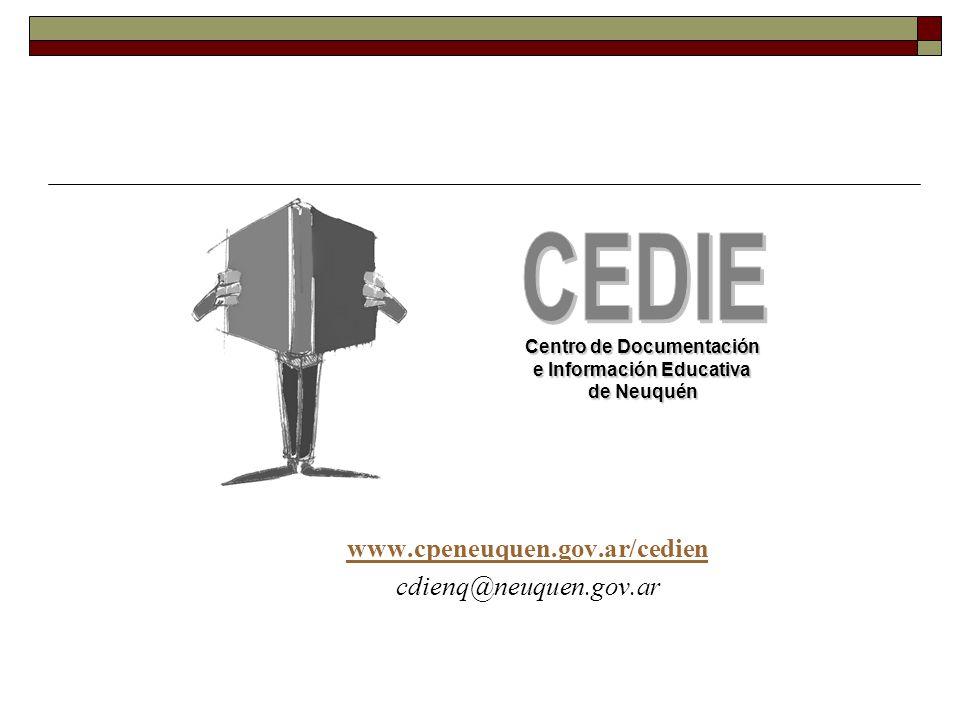 www.cpeneuquen.gov.ar/cedien cdienq@neuquen.gov.ar Centro de Documentación e Información Educativa de Neuquén