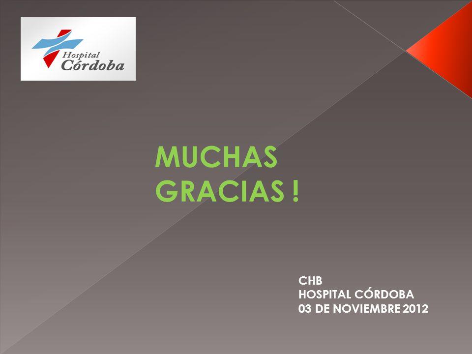 MUCHAS GRACIAS ! CHB HOSPITAL CÓRDOBA 03 DE NOVIEMBRE 2012