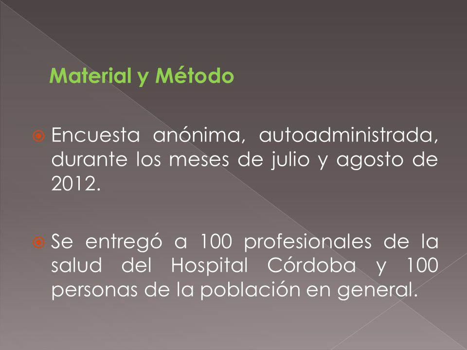 Material y Método Encuesta anónima, autoadministrada, durante los meses de julio y agosto de 2012. Se entregó a 100 profesionales de la salud del Hosp