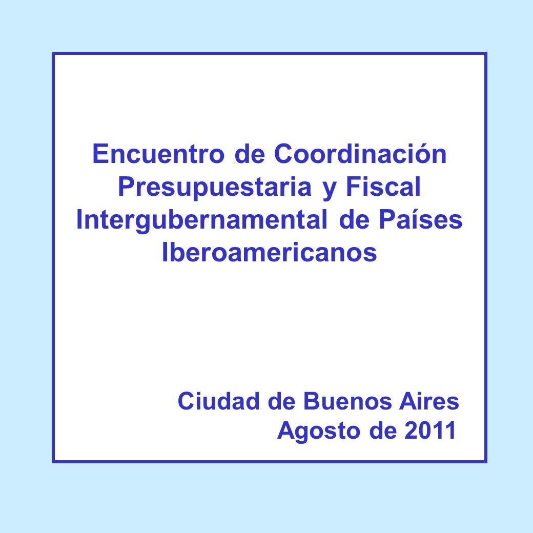 Encuentro de Coordinación Presupuestaria y Fiscal Intergubernamental de Países Iberoamericanos Ciudad de Buenos Aires Agosto de 2011