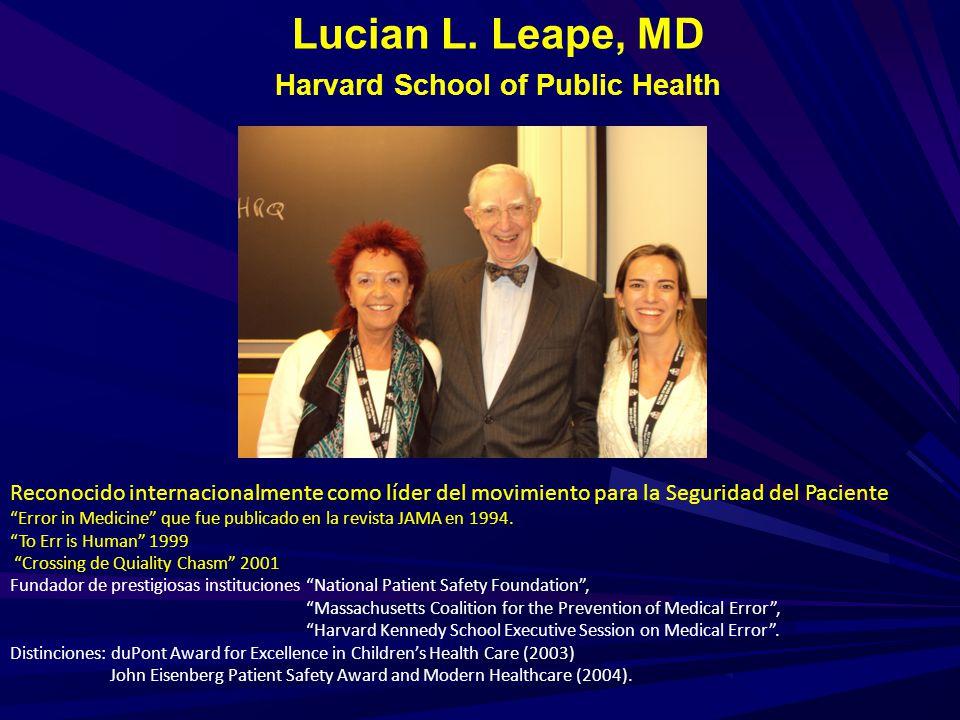 Lucian L. Leape, MD Harvard School of Public Health Reconocido internacionalmente como líder del movimiento para la Seguridad del Paciente Error in Me