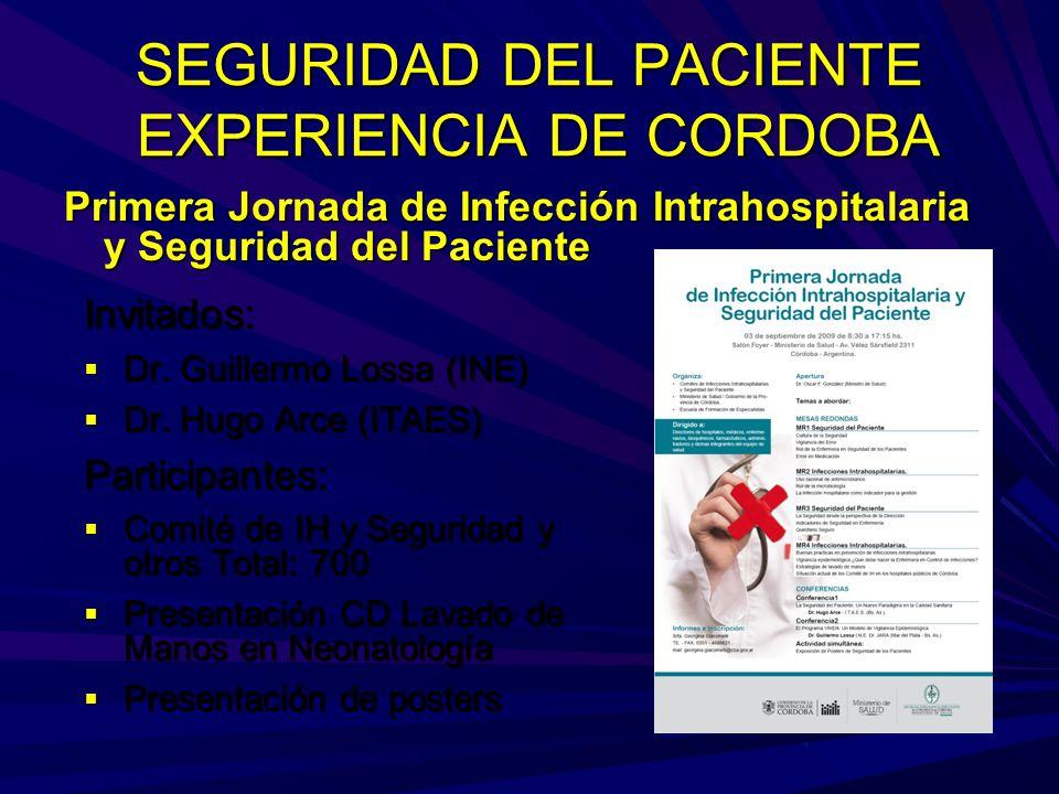 SEGURIDAD DEL PACIENTE EXPERIENCIA DE CORDOBA Primera Jornada de Infección Intrahospitalaria y Seguridad del Paciente Invitados: Dr. Guillermo Lossa (