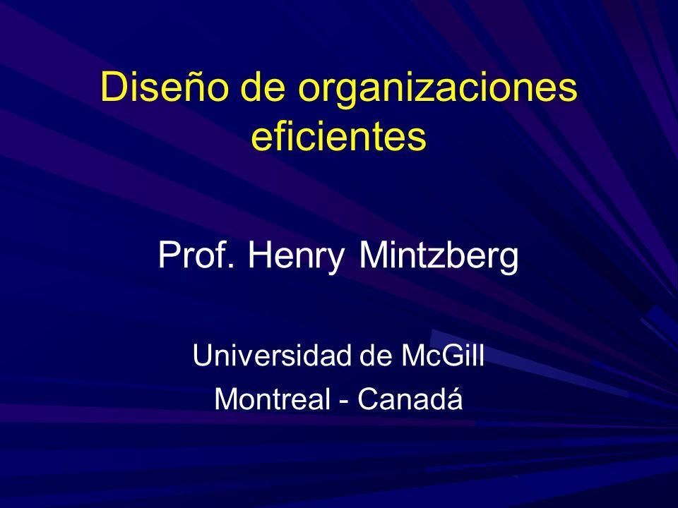 Diseño de organizaciones eficientes Prof. Henry Mintzberg Universidad de McGill Montreal - Canadá