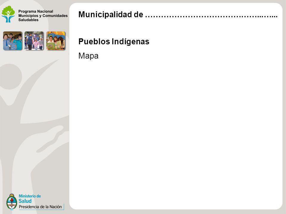 Pueblos Indígenas Mapa Municipalidad de ……………………………………...…...