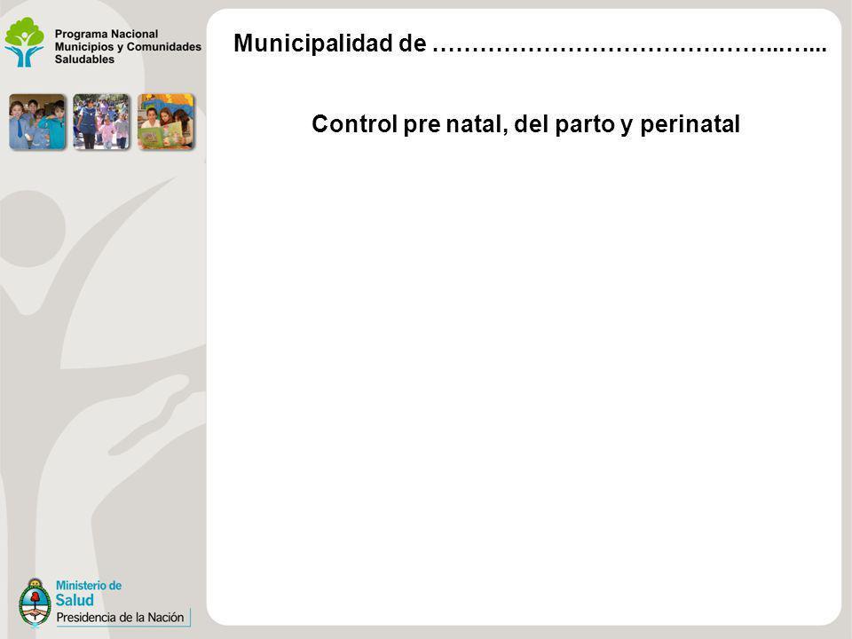 Control pre natal, del parto y perinatal Municipalidad de ……………………………………...…...
