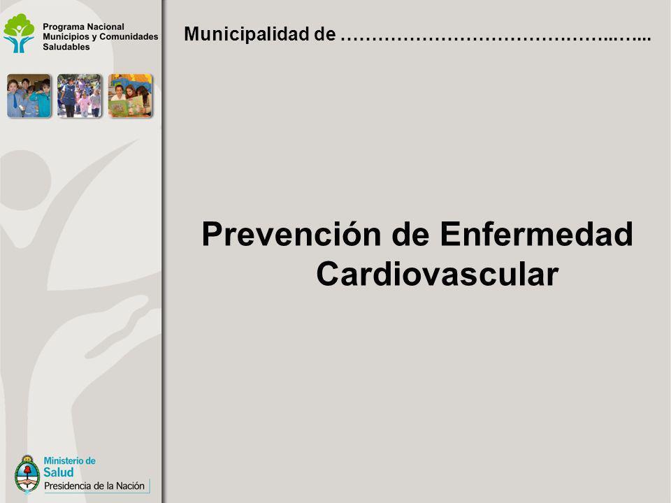 Prevención de Enfermedad Cardiovascular Municipalidad de ……………………………………...…...