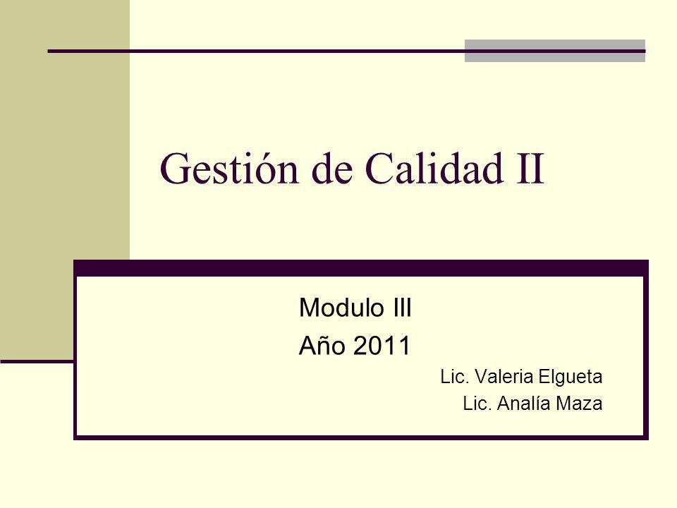 Gestión de Calidad II Modulo III Año 2011 Lic. Valeria Elgueta Lic. Analía Maza
