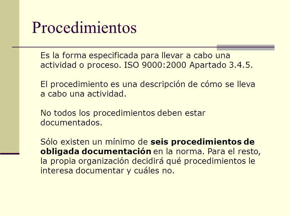 Procedimientos Es la forma especificada para llevar a cabo una actividad o proceso. ISO 9000:2000 Apartado 3.4.5. El procedimiento es una descripción