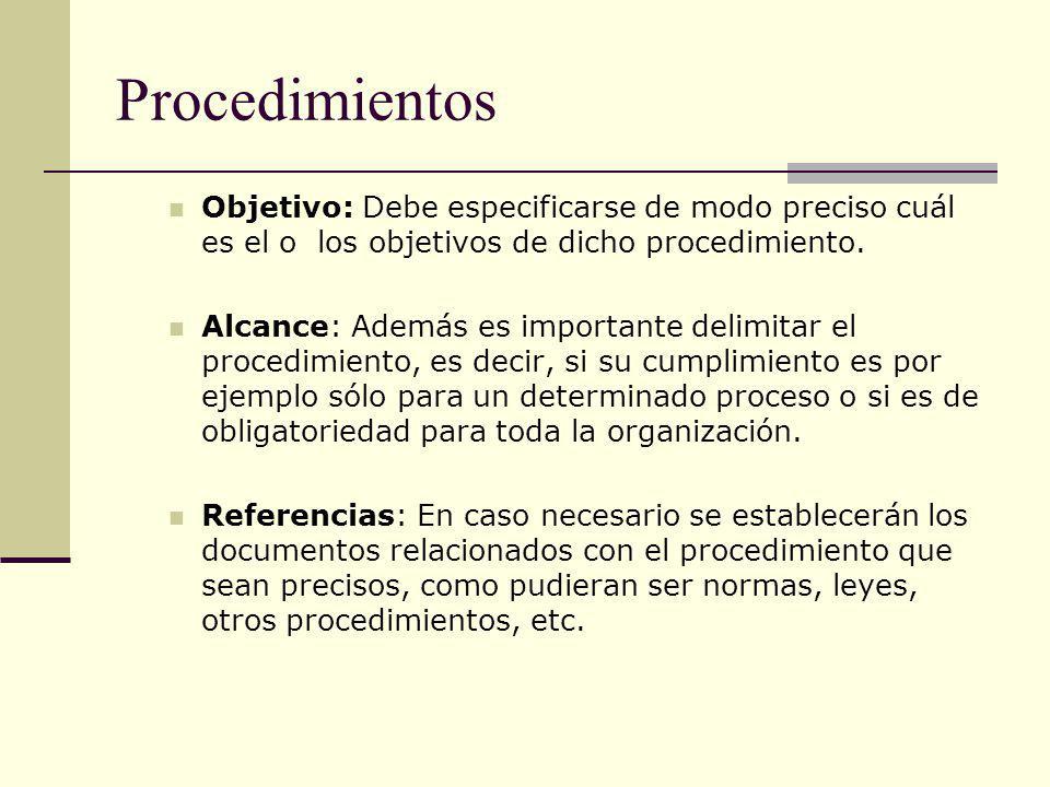 Procedimientos Objetivo: Debe especificarse de modo preciso cuál es el o los objetivos de dicho procedimiento. Alcance: Además es importante delimitar