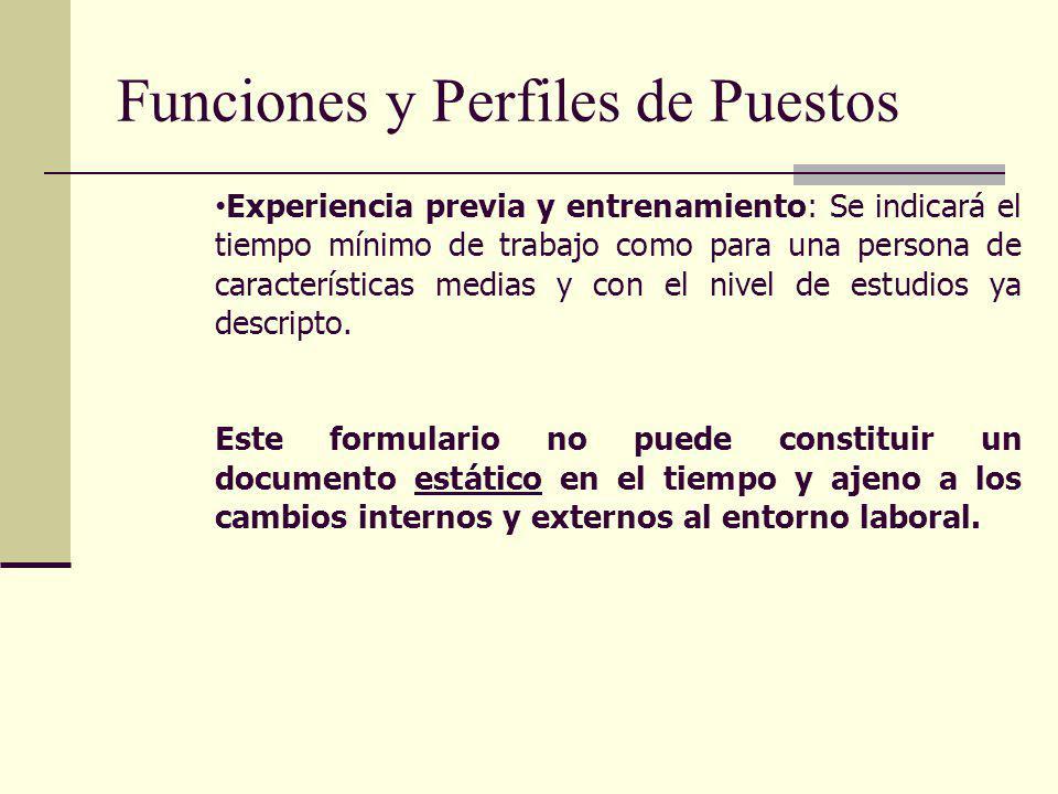 Funciones y Perfiles de Puestos Experiencia previa y entrenamiento: Se indicará el tiempo mínimo de trabajo como para una persona de características m