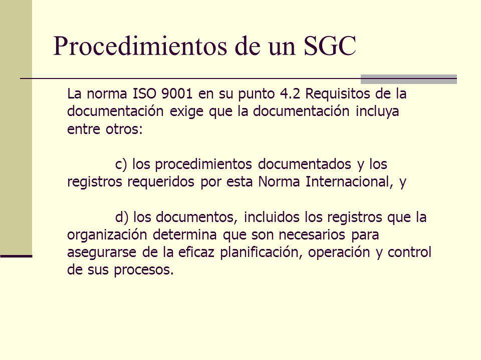 Procedimientos de un SGC La norma ISO 9001 en su punto 4.2 Requisitos de la documentación exige que la documentación incluya entre otros: c) los proce