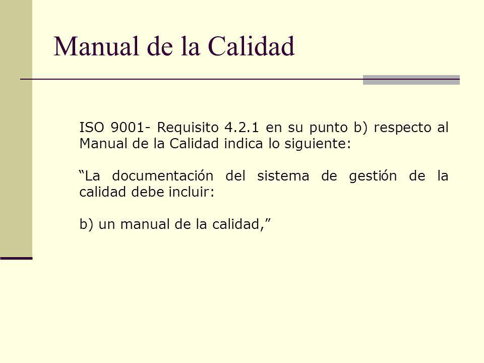 Manual de la Calidad ISO 9001- Requisito 4.2.1 en su punto b) respecto al Manual de la Calidad indica lo siguiente: La documentaci ó n del sistema de