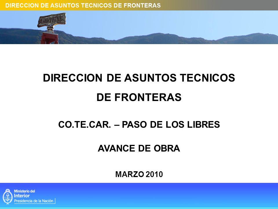 DIRECCION DE ASUNTOS TECNICOS DE FRONTERAS CO.TE.CAR. – PASO DE LOS LIBRES AVANCE DE OBRA MARZO 2010