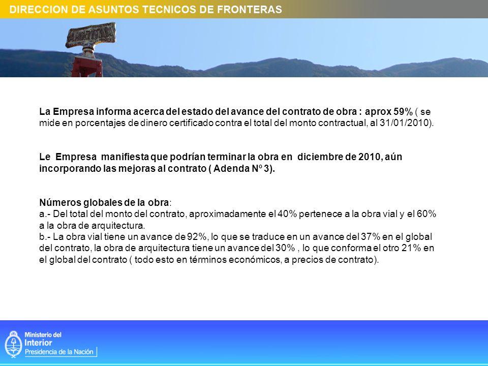 La Empresa informa acerca del estado del avance del contrato de obra : aprox 59% ( se mide en porcentajes de dinero certificado contra el total del mo