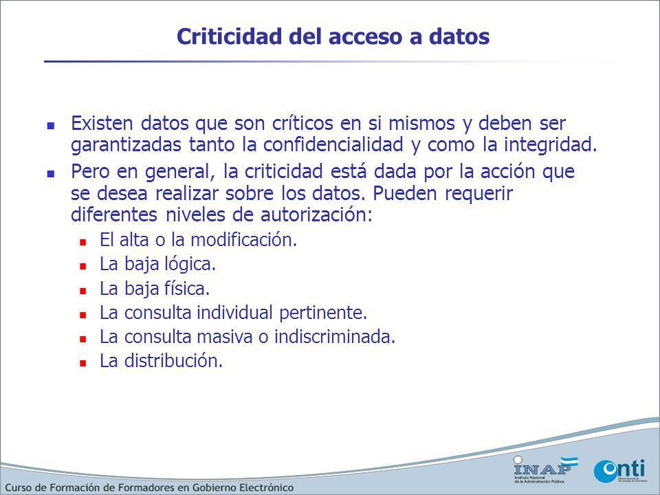 Criticidad del acceso a datos Existen datos que son críticos en si mismos y deben ser garantizadas tanto la confidencialidad y como la integridad. Per