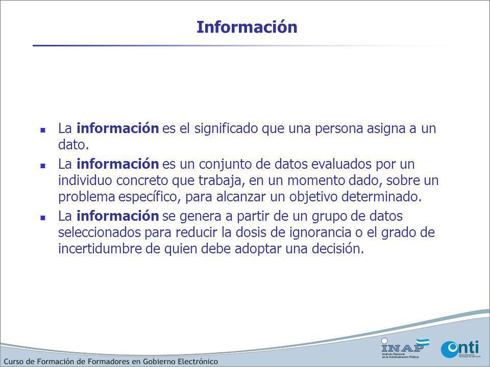 Información La información es el significado que una persona asigna a un dato. La información es un conjunto de datos evaluados por un individuo concr