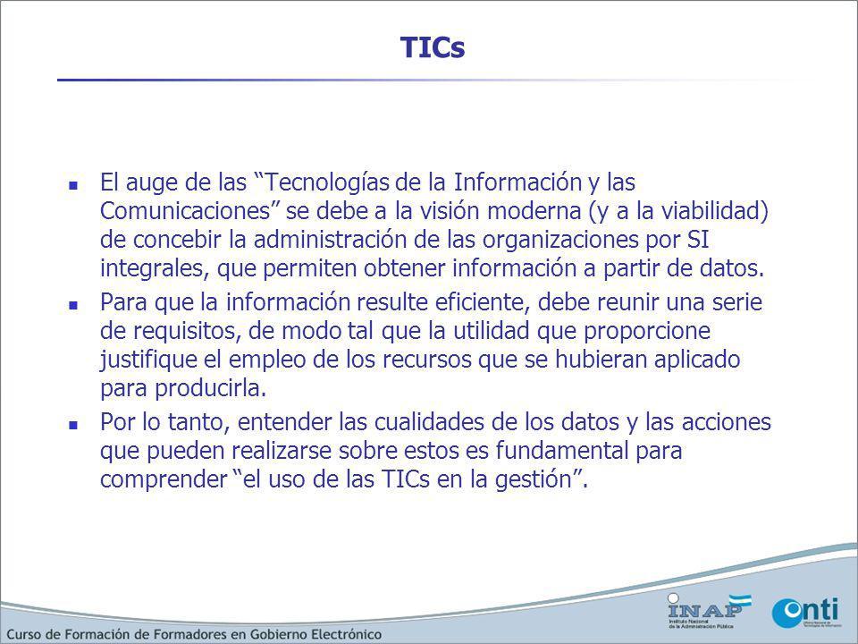 TICs El auge de las Tecnologías de la Información y las Comunicaciones se debe a la visión moderna (y a la viabilidad) de concebir la administración de las organizaciones por SI integrales, que permiten obtener información a partir de datos.