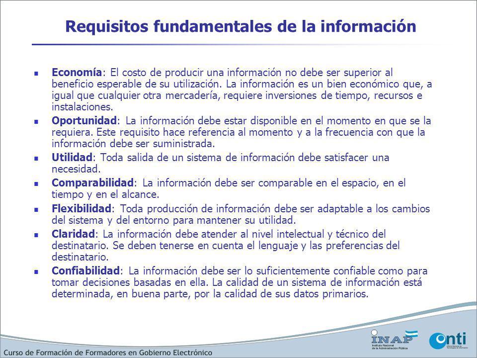 Requisitos fundamentales de la información Economía: El costo de producir una información no debe ser superior al beneficio esperable de su utilización.