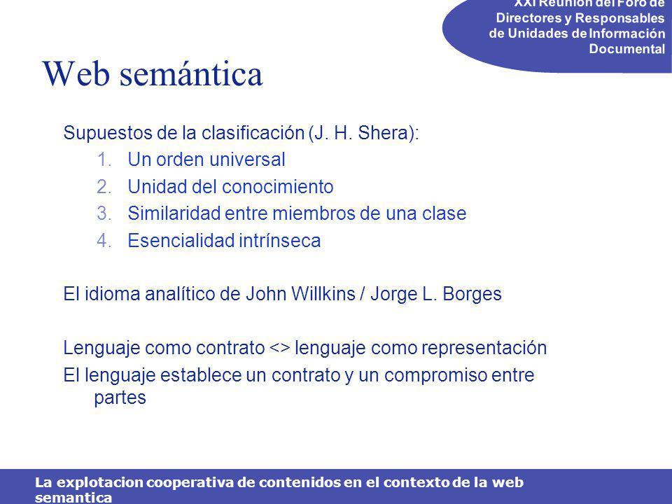 XXI Reunión del Foro de Directores y Responsables de Unidades de Información Documental La explotacion cooperativa de contenidos en el contexto de la web semantica Web semántica Supuestos de la clasificación (J.
