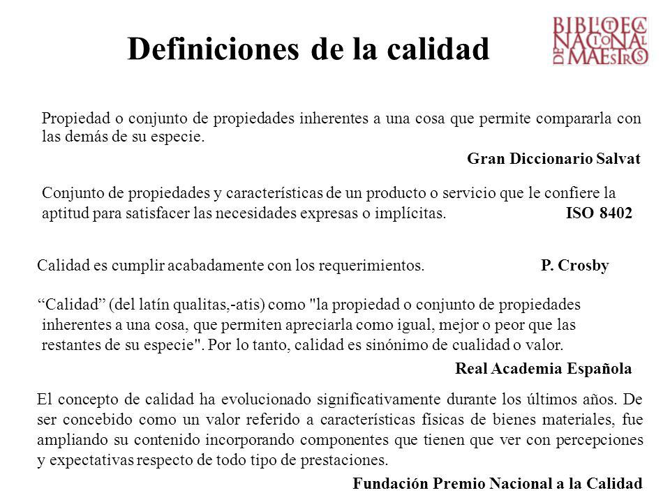Definiciones de la calidad Propiedad o conjunto de propiedades inherentes a una cosa que permite compararla con las demás de su especie.