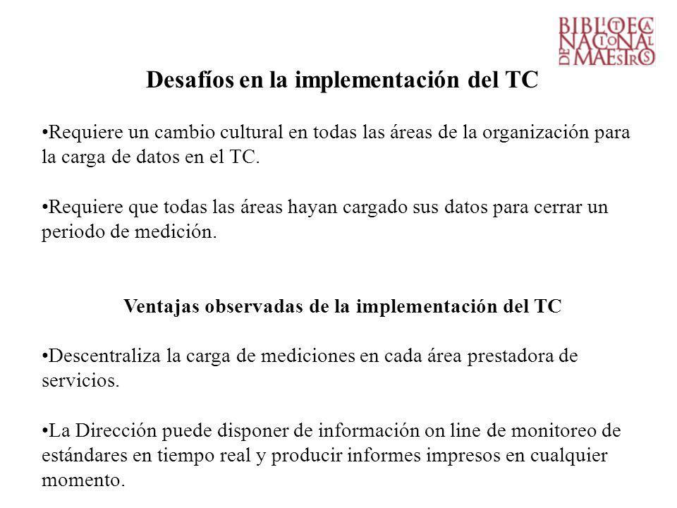 Desafíos en la implementación del TC Requiere un cambio cultural en todas las áreas de la organización para la carga de datos en el TC.