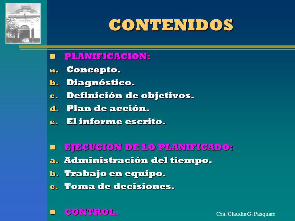 Cra. Claudia G. PasquaréCONTENIDOSCONTENIDOS PLANIFICACION: PLANIFICACION: a. Concepto. b. Diagnóstico. c. Definición de objetivos. d. Plan de acción.