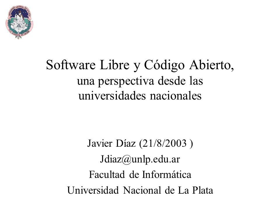 Software Libre y Código Abierto, una perspectiva desde las universidades nacionales Javier Díaz (21/8/2003 ) Jdiaz@unlp.edu.ar Facultad de Informática Universidad Nacional de La Plata