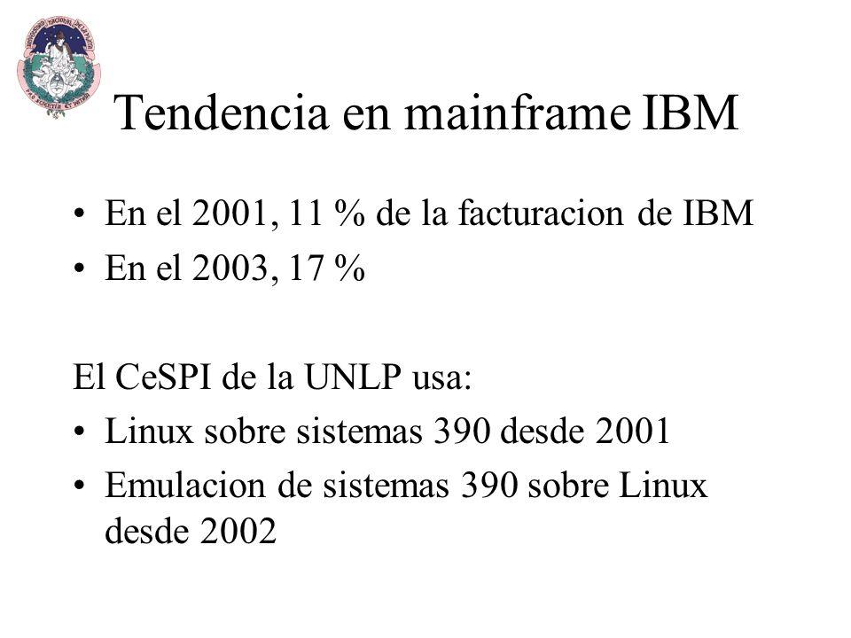Tendencia en mainframe IBM En el 2001, 11 % de la facturacion de IBM En el 2003, 17 % El CeSPI de la UNLP usa: Linux sobre sistemas 390 desde 2001 Emulacion de sistemas 390 sobre Linux desde 2002
