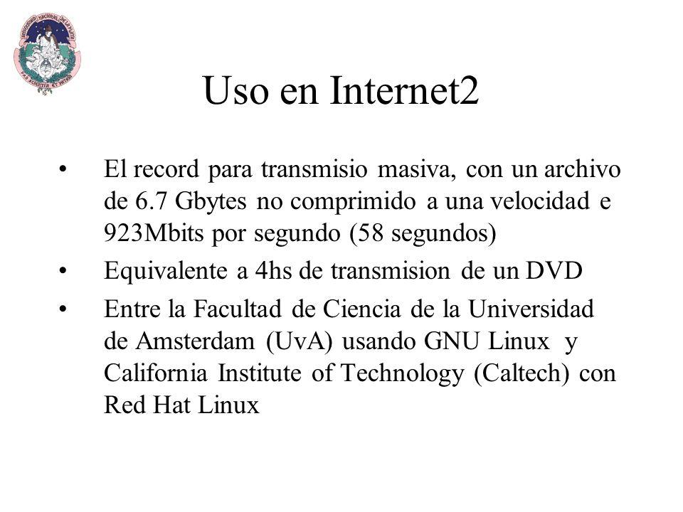 El record para transmisio masiva, con un archivo de 6.7 Gbytes no comprimido a una velocidad e 923Mbits por segundo (58 segundos) Equivalente a 4hs de transmision de un DVD Entre la Facultad de Ciencia de la Universidad de Amsterdam (UvA) usando GNU Linux y California Institute of Technology (Caltech) con Red Hat Linux