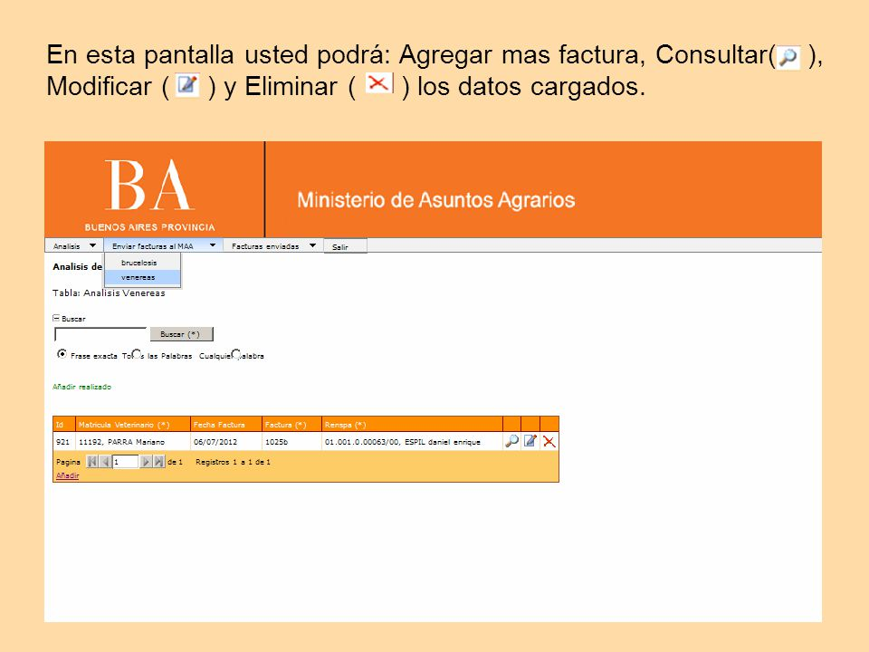 En esta pantalla usted podrá: Agregar mas factura, Consultar( ), Modificar ( ) y Eliminar ( ) los datos cargados.