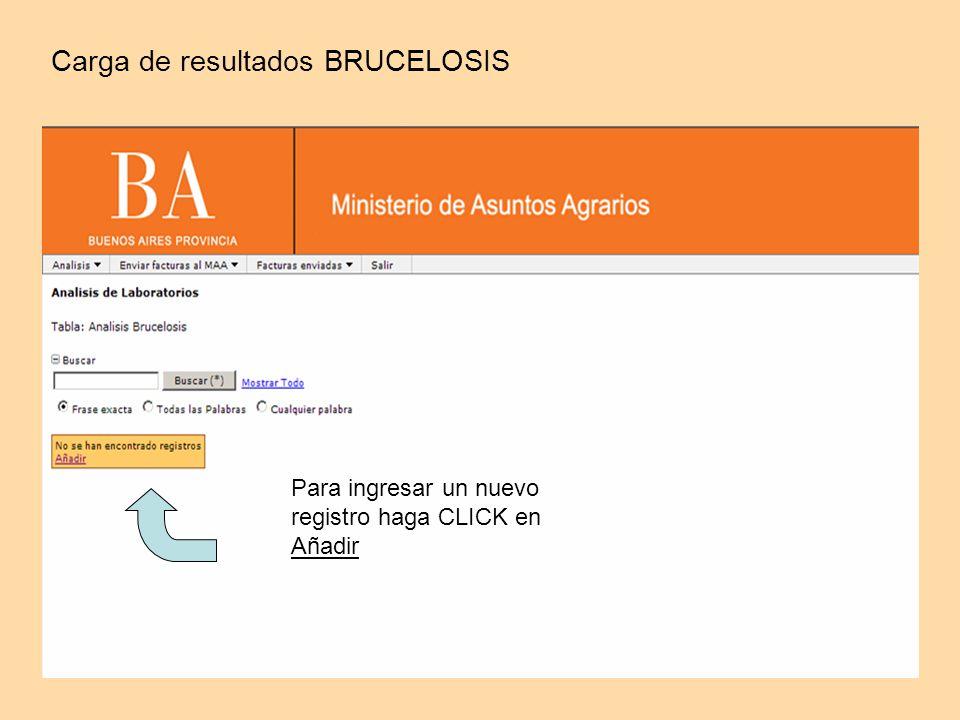 Carga de resultados BRUCELOSIS Para ingresar un nuevo registro haga CLICK en Añadir