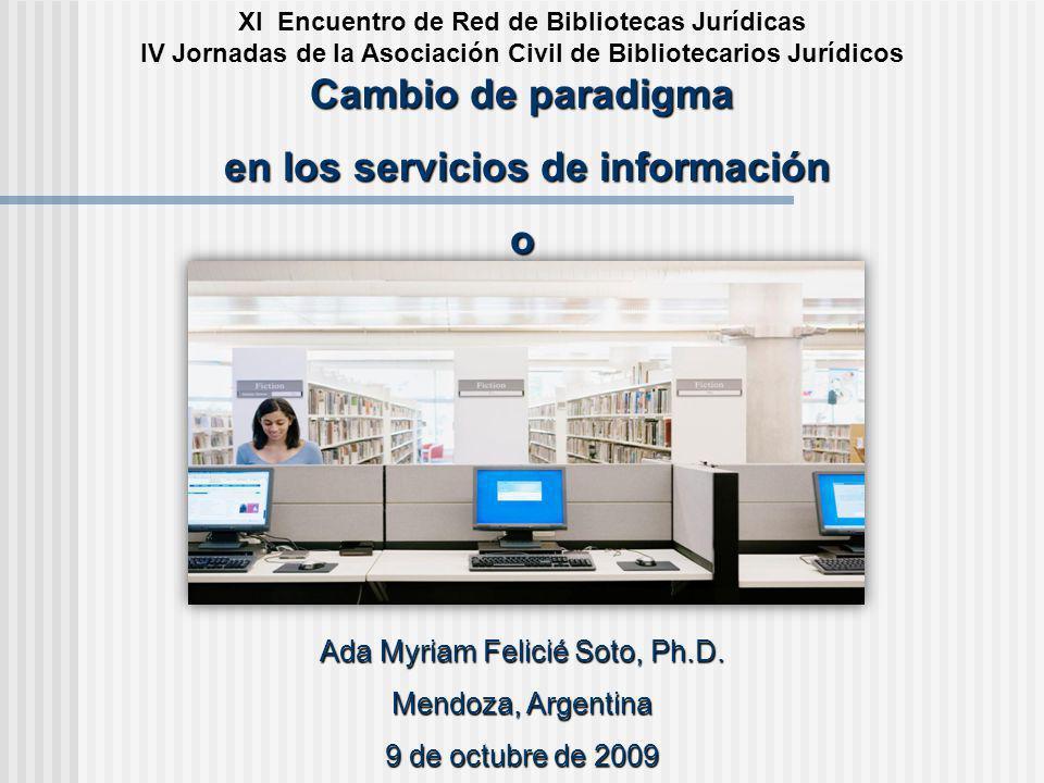Cambio de paradigma XI Encuentro de Red de Bibliotecas Jurídicas IV Jornadas de la Asociación Civil de Bibliotecarios Jurídicos Cambio de paradigma en