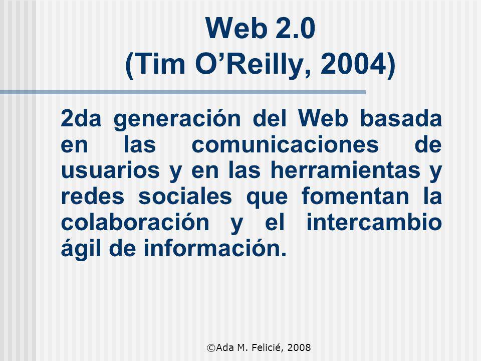 Web 2.0 (Tim OReilly, 2004) 2da generación del Web basada en las comunicaciones de usuarios y en las herramientas y redes sociales que fomentan la col