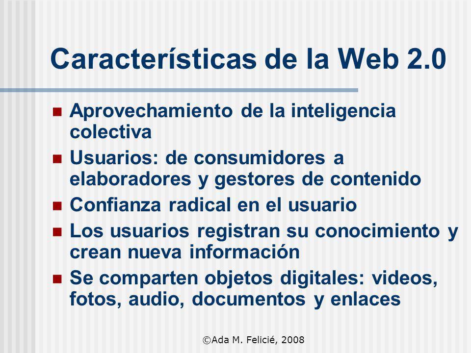 Características de la Web 2.0 Aprovechamiento de la inteligencia colectiva Usuarios: de consumidores a elaboradores y gestores de contenido Confianza