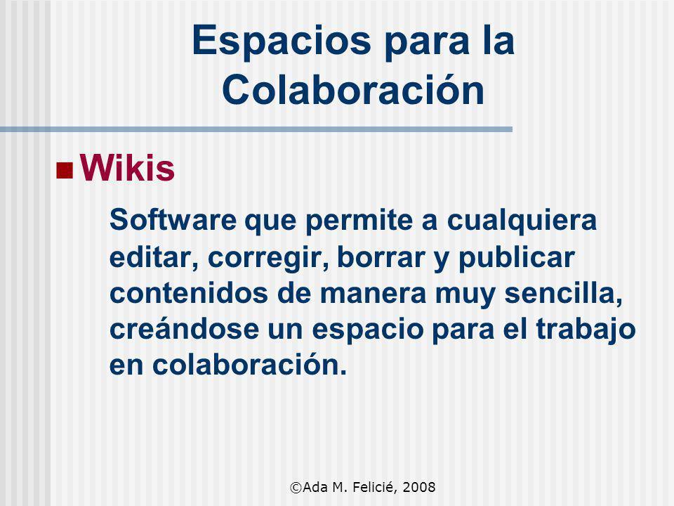 Wikis Software que permite a cualquiera editar, corregir, borrar y publicar contenidos de manera muy sencilla, creándose un espacio para el trabajo en