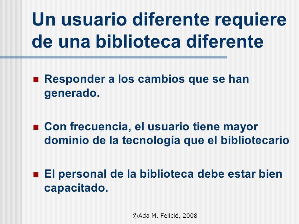 Un usuario diferente requiere de una biblioteca diferente Responder a los cambios que se han generado. Con frecuencia, el usuario tiene mayor dominio