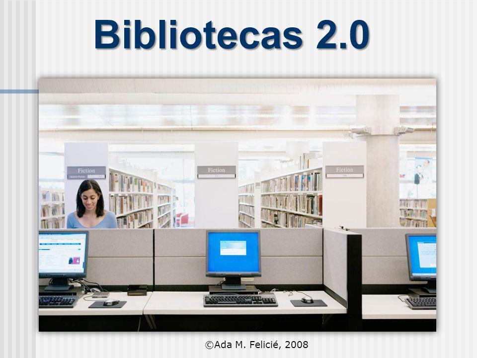 Bibliotecas 2.0 ©Ada M. Felicié, 2008