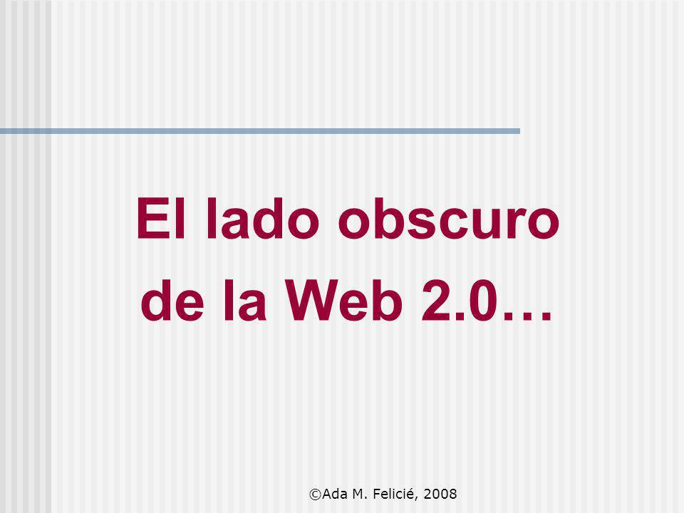 El lado obscuro de la Web 2.0… ©Ada M. Felicié, 2008